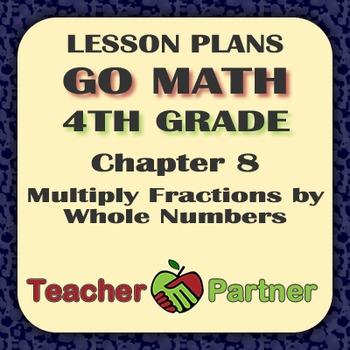 Lesson Plans: Go Math Grade 4 Chapter 8 - Multiply Fractio