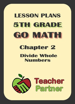 Lesson Plans: Go Math Grade 5 Chapter 2 - Divide Whole Numbers