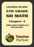Lesson Plans: Go Math Grade 5 Chapter 3 - Add & Subtract Decimals