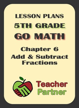 Lesson Plans: Go Math Grade 5 Chapter 6 - Add & Subtract Fractions