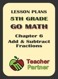 Lesson Plans: Go Math Grade 5 Chapter 6 - Add & Subtract F