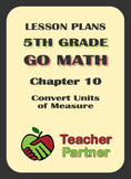 Lesson Plans: Go Math Grade 5 Chapter 10 - Convert Units o