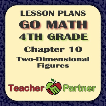 Lesson Plans: Go Math Grade 4 Chapter 10 - Two-Dimensional Figures