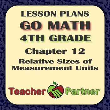 Lesson Plans: Go Math Grade 4 Chapter 12 - Relative Sizes