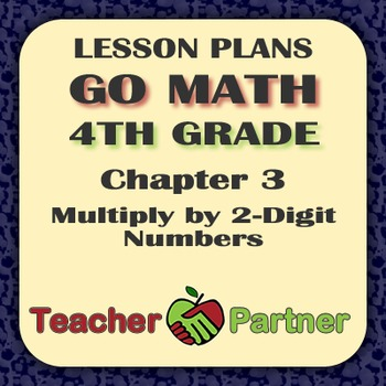 Lesson Plans: Go Math Grade 4 Chapter 3 - Multiply 2-Digit Numbers