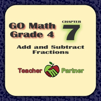 Lesson Plans: Go Math Grade 4 Chapter 7 - Add and Subtract Fractions