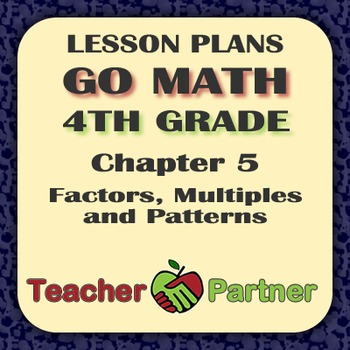 Lesson Plans: Go Math Grade 4 Chapter 5 - Factors, Multiples, and Patterns