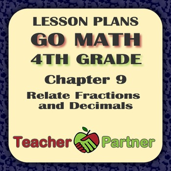 Lesson Plans: Go Math Grade 4 Chapter 9 - Relate Fractions and Decimals