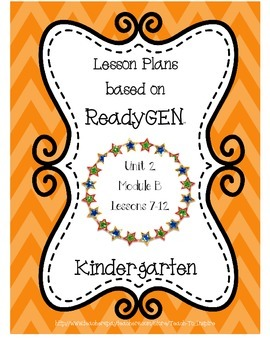 Lesson Plans for ReadyGEN Kindergarten Unit 2 B, Lessons 7-12