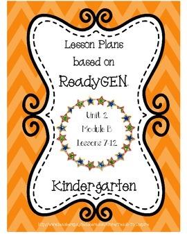 Lesson Plans for ReadyGEN Kindergarten Unit 2 B, Lessons 7-12