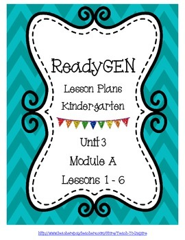 Lesson Plans for ReadyGEN Kindergarten Unit 3 A, Lessons 1-6