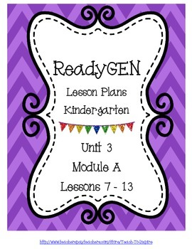 Lesson Plans for ReadyGEN Kindergarten Unit 3 A, Lessons 7-13