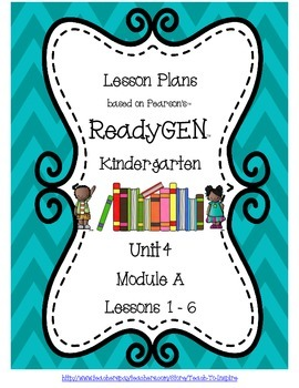 Lesson Plans for ReadyGEN Kindergarten Unit 4 A, Lessons 1-6