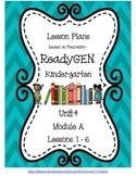 Lesson Plans for ReadyGEN Kindergarten Unit 4 A, Lessons 1-6