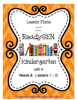 Lesson Plans for ReadyGEN Kindergarten Unit 4 B, Lessons 7-12