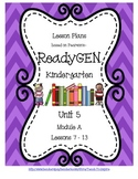 Lesson Plans for ReadyGEN Kindergarten Unit 5 A, Lessons 7-13