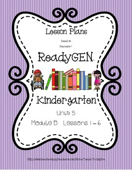 Lesson Plans for ReadyGEN Kindergarten Unit 5 B, Lessons 1-6