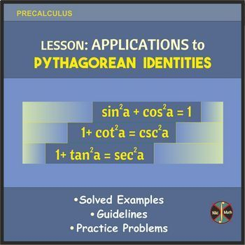 Trig Identities Lesson: Applications to Pythagorean Identities (full solutions)