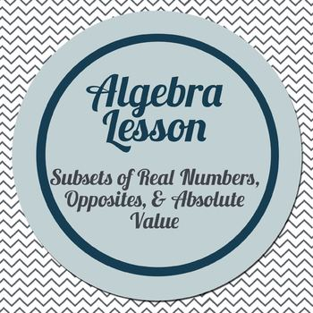 Lesson: Subsets of Real Numbers, Opposites, & Absolute Value with Foldable