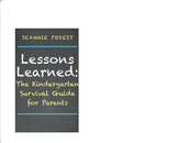 Lessons Learned: The Kindergarten Survival Guide for Parents