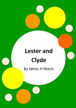 Lester and Clyde by James H Reece - 6 Worksheets