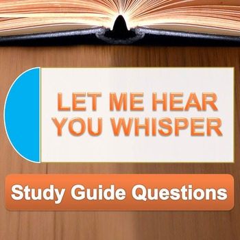 Let Me Hear You Whisper - Study Guide Questions