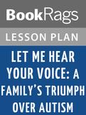 Let Me Hear Your Voice: A Family's Triumph Over Autism Lesson Plans
