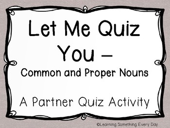 Let Me Quiz You - Common and Proper Nouns