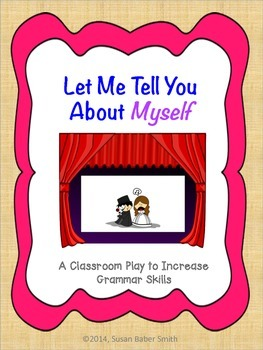 Let Me Tell You About Myself:  A Classroom Play to Increase Grammar Skills