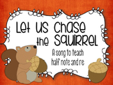 Let Us Chase the Squirrel: A song to teach half note and re