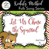 Let Us Chase the Squirrel {Half Note} {Re} Kodaly Method Folk Song File
