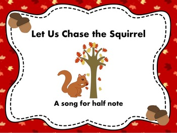 Let Us Chase the Squirrel - a song for half note