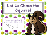 Let Us Chase the Squirrel: a song to teach ta-a