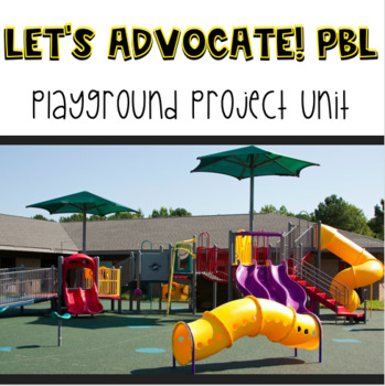 Let's Advocate! Project Based Learning: Playground Project Unit