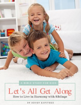 Let's All Get Along! Bible Study for Siblings