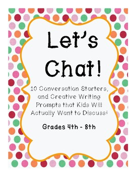 Let's Chat Conversation Starters and Creative Writing Prompts Grades 4th-8th