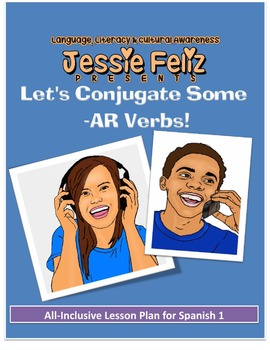 Let's Conjugate Some -AR Verbs: All-Inclusive Lesson Plan Spanish 1