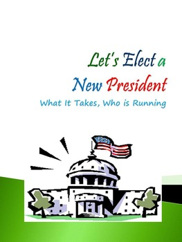 Let's Elect A New President : What It Takes, Who Is Running