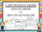 Let's Explore Music:  What Is Music & How Do We Write It?