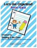 Let's Get Organized! Main Idea (CCSS Aligned- RI.K.2, RI.1.2, RI.2.2, RI.2.6}