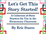 Let's Get This Story Started! Story Starters for Use in the Elementary Classroom