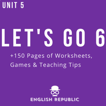 Let's Go 6 - Unit 5 Worksheets (+110 Pages!)