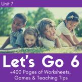 Let's Go 6 - Unit 7 Worksheets (+160 Pages!)