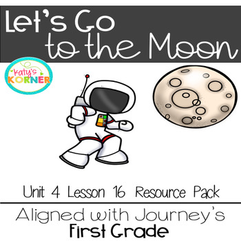 Let's Go to the Moon! aligned with Journeys 2017 1st Grade Unit 4 Lesson 16