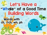"Let's Have a ""Whale"" of a Good Time Building Words – Words with ch, -tch, wh, ph"
