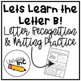 Let's Learn The Letter B!: Letter Recognition & Writing Practice
