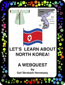 North Korea: Let's Learn about the Country of North Korea!(A Webquest)
