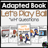Let's Play Ball Adapted Book (WH Questions)