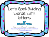 Let's Spell: Building words with Letters
