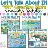 "Let's Talk About It! - ""WH"" Question Mats: Seasons BUNDLE"